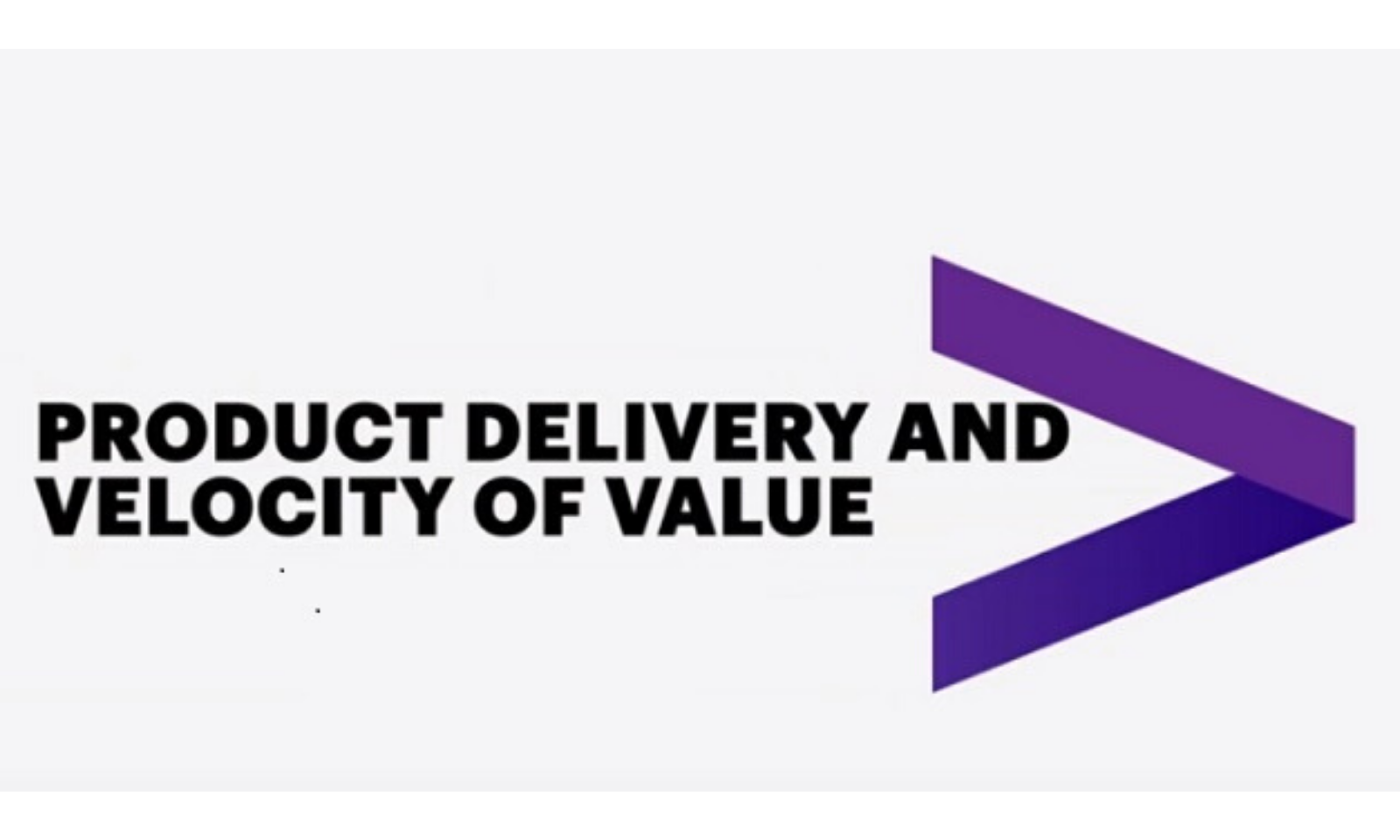 Product Delivery and Velocity of Value.
