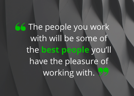 The people you work with will be some of the best people you'll have the pleasure of working with.  Getronics IT Project Manager London, UK.