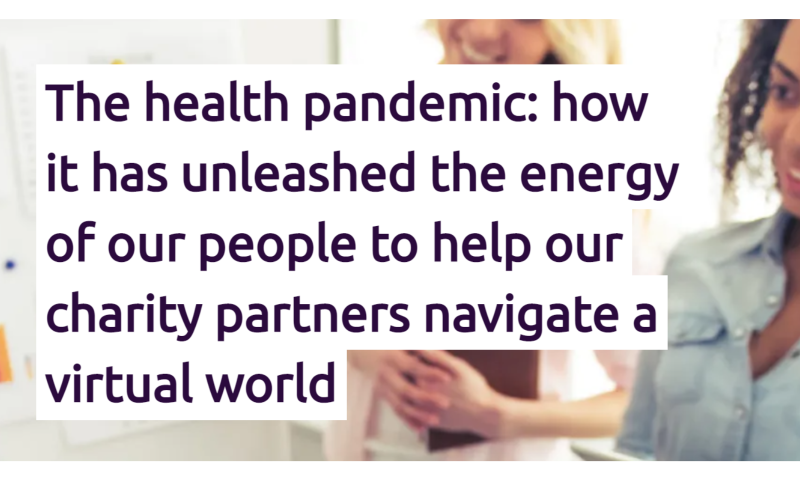 The health pandemic: how it has unleashed the energy of our people to help our charity partners navigate a virtual world