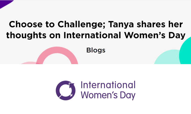 Choose to Challenge; Tanya shares her thoughts on International Women's Day
