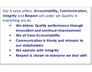 Our four value pillars; Accountability, Communication, Integrity and Respect will underpin quality in everything we do.