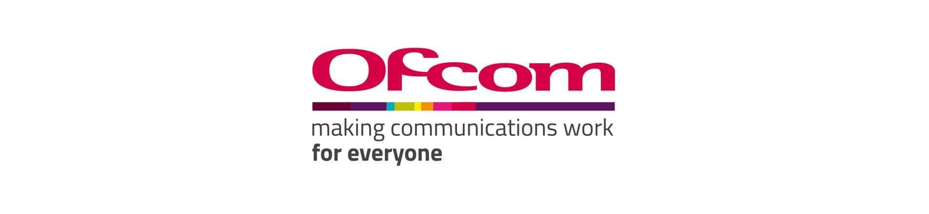 Ofcom Logo with the text 'Making Communications Work for Everyone'.