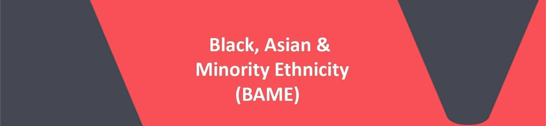 Black, Asian & Minority (BAME)